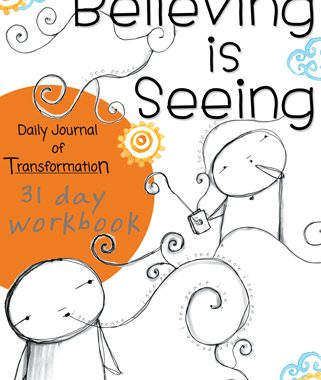 Believing is Seeing: Daily Journal of Transformation - 31 Day Workbook