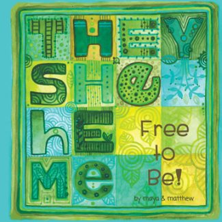 They She He Me: Free to Be! by Maya and Matthew